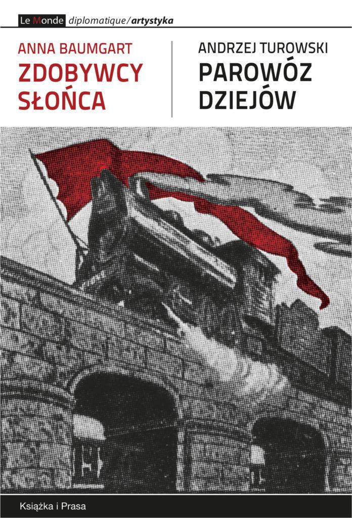 Anna Baumgart Zdobywcy słońca (The Sun Conquerors) & Andrzej Turowski Parowóz dziejów (The Locomotive of History)