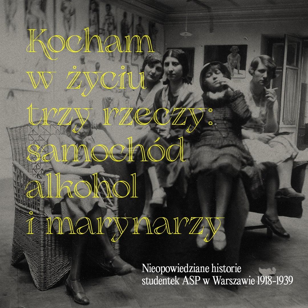Kocham w życiu trzy rzeczy samochód, alkohol i marynarzy. Nieopowiedziane historie studentek ASP w Warszawie 1918-1939